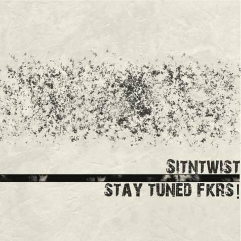 Sitntwist – Stay Tuned FKRS !